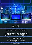 WI - FI: HOW TO BOOST YOUR WI - FI SIGNAL: Get the wi - fi and internet access you need all over your house