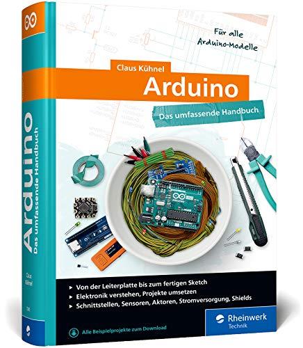 Arduino: Das umfassende Handbuch. Über 750 Seiten Arduino-Wissen. Mit Fritzing-Schaltskizzen und vielen Abbildungen, komplett in Farbe: Das umfassende ... und vielen Abbildungen, komplett in Farbe