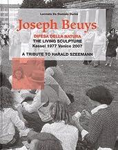 Joseph Beuys. Difesa della natura. The living sculpture. Kassel 1977-Venice 2007. A tribute to Harald Szeemann. Ediz. inglese: The Living Sculpture: ... - Venezia 2007. Hommage to Harald Szeemann