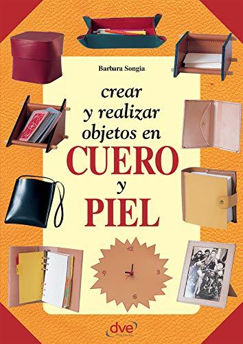 Crear y realizar objetos en cuero y piel eBook: Songia, Barbara ...