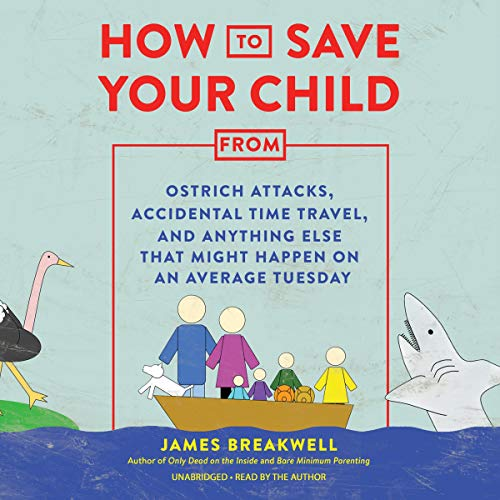 How to Save Your Child from Ostrich Attacks, Accidental Time Travel, and Anything Else That Might Happen on an Average Tuesday  By  cover art
