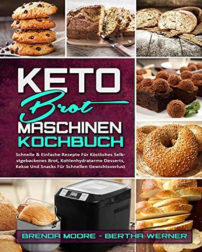 Keto-Brotmaschinen-Kochbuch: Schnelle & Einfache Rezepte Für Köstliches Selbstgebackenes Brot, Kohlenhydratarme Desserts, Kekse Und Snacks Für ... Bread Machine Cookbook) (German Version)
