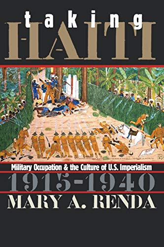 Taking Haiti: Military Occupation and the Culture of U.S....