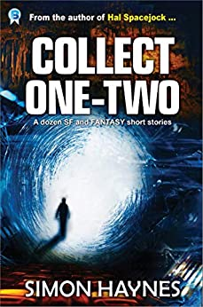 Collect One-Two: A dozen SF and Fantasy short stories by [Simon Haynes]