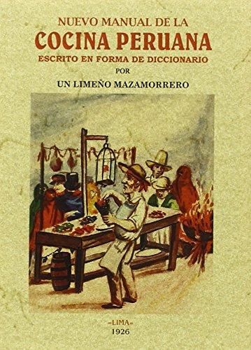 Nuevo manual de la cocina peruana: Escrito en forma de diccionario