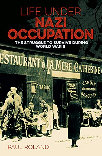 Life Under Nazi Occupation: The Struggle to Survive During World War II