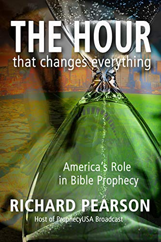 THE HOUR That Changes Everything: America's Role in Bible Prophecy by [Richard Pearson]