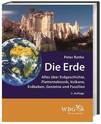 Die Erde: Alles über Erdgeschichte, Plattentektonik, Vulkane, Erdbeben, Gesteine und Fossilien