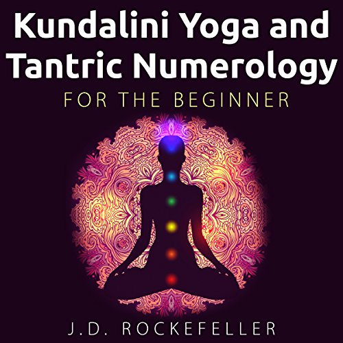 Kundalini Yoga and Tantric Numerology for the Beginner Audiobook By J. D. Rockefeller cover art