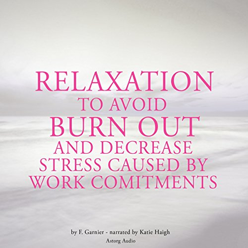 Relaxation to avoid burn-out and decrease stress caused by work commitments cover art