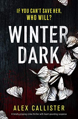 Winter Dark: A totally gripping crime thriller with heart-pounding suspense (The Winter Series Book 1) by [Alex Callister]