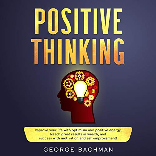 Positive Thinking: Improve Your Life with Optimism and Positive Energy....