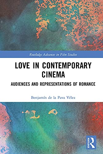 Love in Contemporary Cinema: Audiences and Representations of Romance (Routledge Advances in Film Studies) (English Edition)