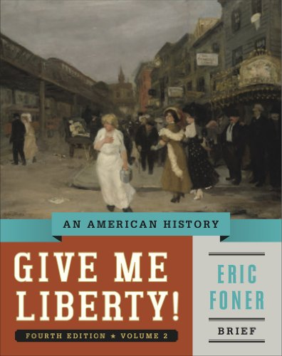 Give Me Liberty!: An American History (Brief Fourth Edition) (Vol. 2)