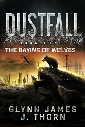 Dustfall, Book Three - The Baying of Wolves by [Glynn James, J. Thorn]