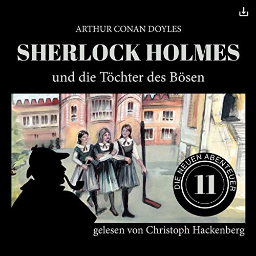 Sherlock Holmes und die Töchter des Bösen     Die neuen Abenteuer 11              By:                                                                                                                                 Arthur Conan Doyle,                                                                                        William K. Stewart                               Narrated by:                                                                                                                                 Christoph Hackenberg                      Length: 57 mins     Not rated yet     Overall 0.0