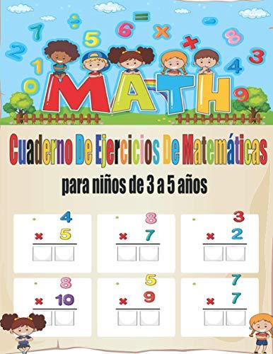 Cuaderno de ejercicios de matemáticas para niños de 3 a 5 años: libro de ejercicios de matemáticas para niños - educacion infantil, educacion primaria, Matemáticas Comprensivas