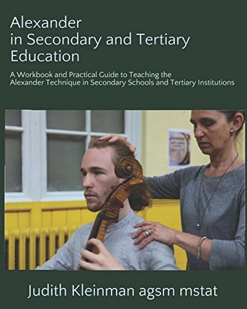 こどもの日弱まる食事Alexander in Secondary and Tertiary Education: A Workbook and Practical Guide to Teaching the Alexander Technique in Secondary Schools and Tertiary Institutions