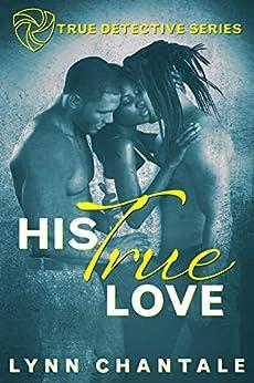 His True Love (True Detective Series Book 1) by [Lynn Chantale]