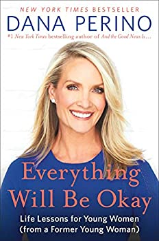 Everything Will Be Okay  Life Lessons for Young Women  from a Former Young Woman