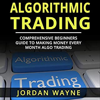 Algorithmic Trading: Comprehensive Beginners Guide to Making Money Every Month Algo Trading! audiobook cover art