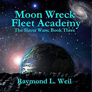 Fleet Academy, Moon Wreck 4     The Slaver Wars, Book 3              By:                                                                                                                                 Raymond L. Weil                               Narrated by:                                                                                                                                 Liam Owen                      Length: 8 hrs and 57 mins     32 ratings     Overall 4.6
