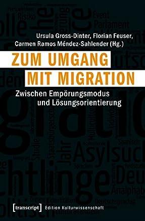 Zum Umgang Mit Migration: Zwischen Emporungsmodus Und Losungsorientierung
