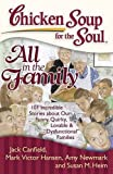 "Image of Chicken Soup for the Soul: All in the Family: 101 Incredible Stories about Our Funny, Quirky, Lovable & ""Dysfunctional"" Families"