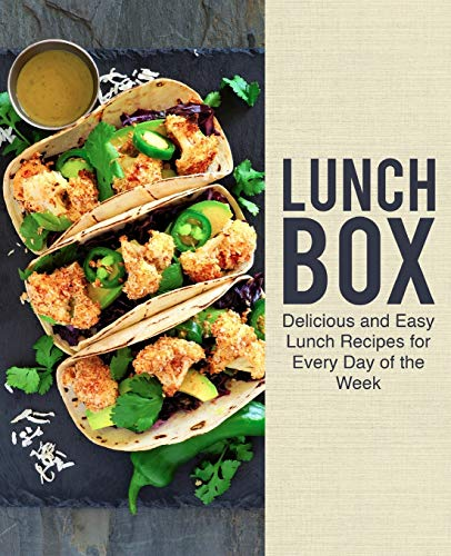 Lunch Box: Delicious and Easy Lunch Recipes for Every Day of the Week (2nd...