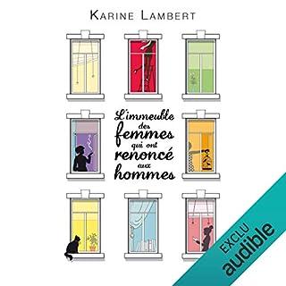 L'immeuble des femmes qui ont renoncé aux hommes                   By:                                                                                                                                 Karine Lambert                               Narrated by:                                                                                                                                 Véronique Groux de Miéri                      Length: 4 hrs and 50 mins     1 rating     Overall 5.0