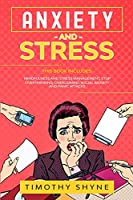 Anxiety and Stress: This Book Includes: Mindfulness and Stress Management, Stop Overthinking, Overcoming Social Anxiety and Panic Attacks