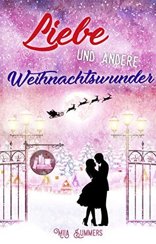 Liebe und andere Weihnachtswunder: Liebesroman (Weihnachten im Ort der Wunder 2)