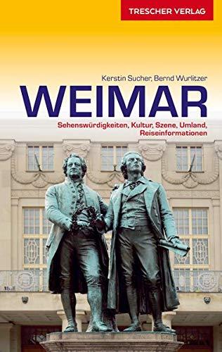 Reiseführer Weimar: Sehenswürdigkeiten, Kultur, Szene, Umland, Reiseinformationen (Trescher-Reiseführer)