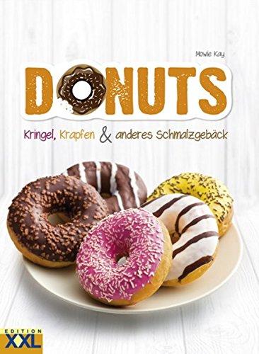 Donuts: Kringel, Krapfen & anderes Schmalzgebäck. 50 köstliche Rezepte it Schritt-für-Schritt-Anleitungen und 200 schönen Fotografien