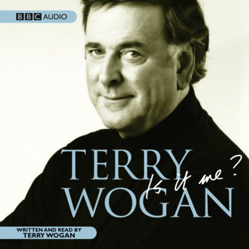 Is It Me? Terry Wogan     An Autobiography              De :                                                                                                                                 Terry Wogan                               Lu par :                                                                                                                                 Terry Wogan                      Durée : 2 h et 55 min     Pas de notations     Global 0,0