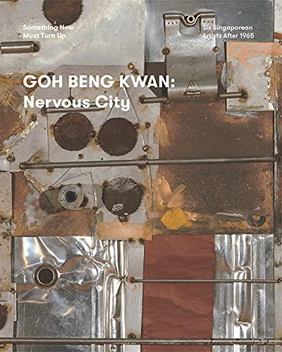 Goh Beng Kwan: Nervous City (Something New Must Turn Up)