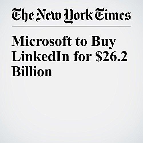 Microsoft to Buy LinkedIn for $26.2 Billion audiobook cover art