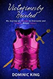 Victoriously Healed: My Journey of Courage to Overcome and Conquer Breast Cancer