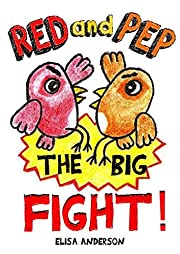 Red and Pep-The Big Fight! - A Bedtime Story Picture Book for Kids Ages 3-5 years with lovely colored pictures: A read aloud tale with a lovely message for keeping true friendships (Red & Pep 1)