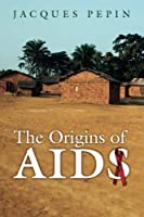 The Origins of AIDS by Jacques Pepin(2011-10-17)