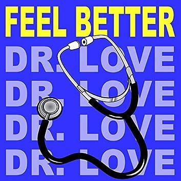 Feel Better (Dr. Love)