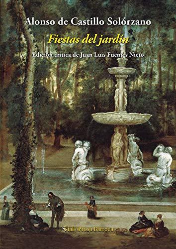 Fiestas del jardín: Edición crítica de Juan Luis Fuentes Nieto: 16 (Sial Prosa Barroca)