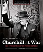 "Churchill at War: His ""Finest Hour"" in Photographs 1940-1945"