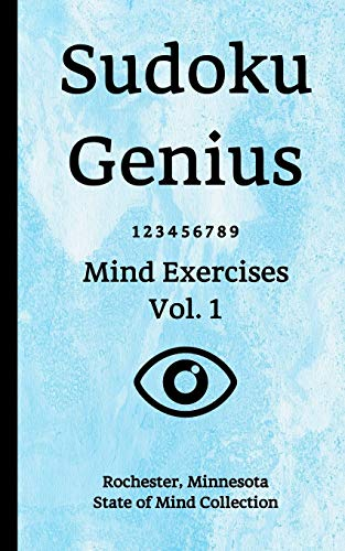 Sudoku Genius Mind Exercises Volume 1: Rochester, Minnesota State of Mind Collection
