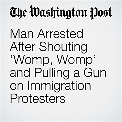 Man Arrested After Shouting 'Womp, Womp' and Pulling a Gun on Immigration Protesters copertina