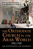 The Orthodox Church in the Arab World, 700–1700: An Anthology of Sources (NIU Series in Orthodox Christian Studies) (English Edition)