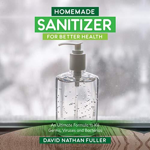 Homemade Sanitizer for Better Health Audiobook By David Nathan Fuller cover art