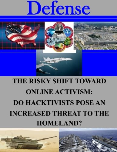 The Risky Shift Toward Online Activism: Do Hacktivists Pose an Increased Threat to the Homeland? (Defense)