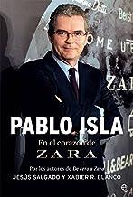 Pablo Isla. En el Corazón de Zara (Biografías y memorias)
