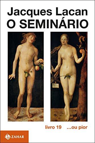 O Seminário, livro 19: ...ou pior